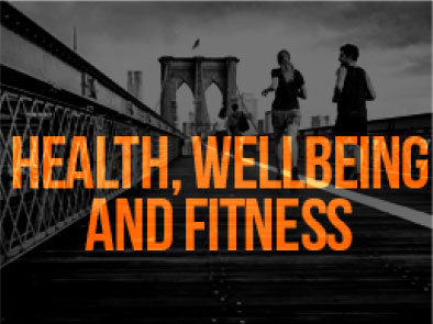 HEALTH, WELL BEING AND FITNESS